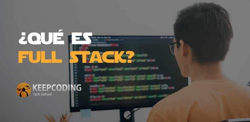descubre qué es full stack developer en esete post