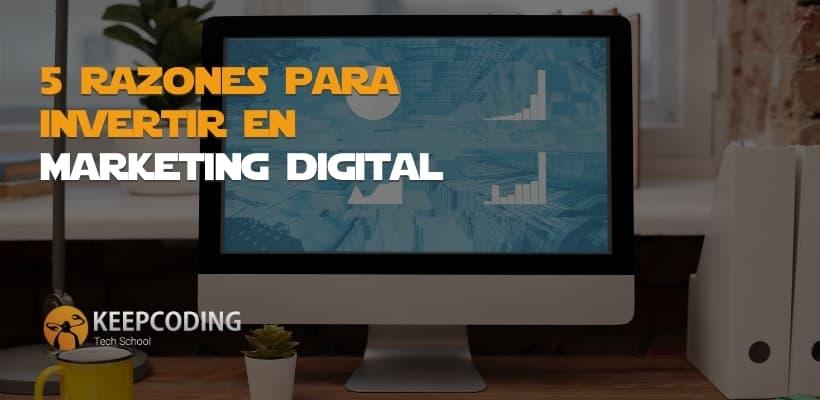 5 razones para invertir en Marketing Digital