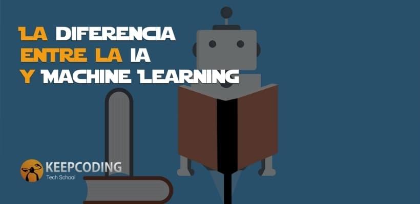 La diferencia entre la Inteligencia Artificial y Machine Learning