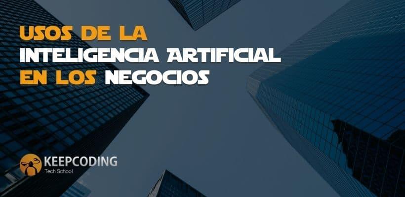 Usos de la Inteligencia Artificial en los negocios