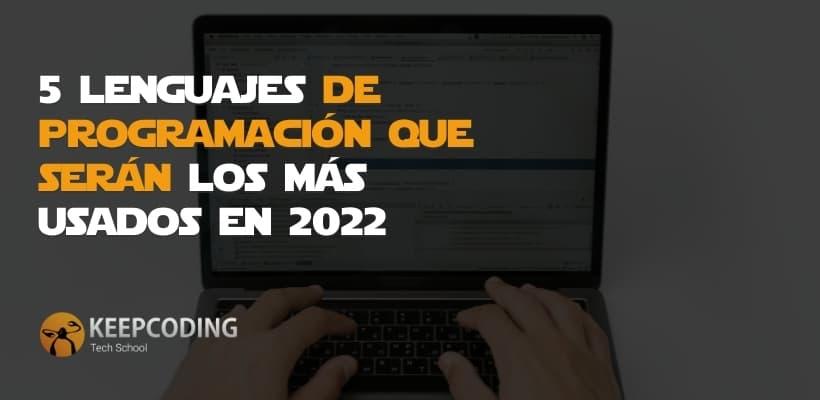 5 lenguajes de programación que serán los más usados en 2022
