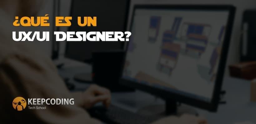 Qué es un UX/UI Designer