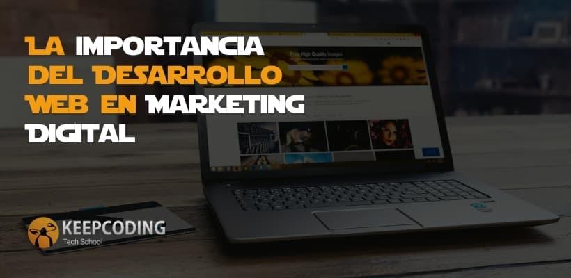 La importancia del Desarrollo Web en Marketing Digital